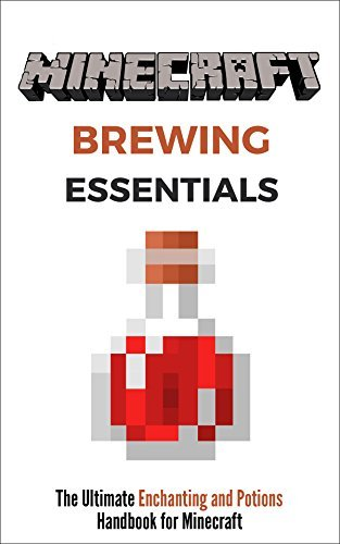 Minecraft Brewing Essentials: The Ultimate Enchanting and Potions Handbook for Minecraft