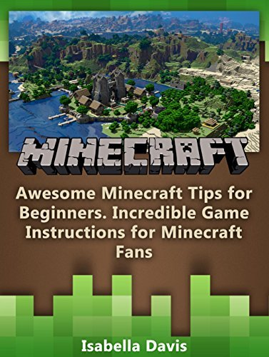 Minecraft: Awesome Minecraft Tips for Beginners, Incredible Game Instructions for Minecraft Fans (Minecraft books, minecraft free books, minecraft handbook)