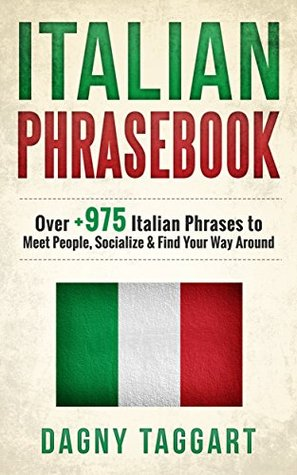 Italian: Phrasebook! - Over +975 Italian Phrases to Meet People, Socialize & Find Your Way Around - All While Speaking Perfect Italian!