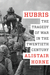 Hubris: The Tragedy of War in the Twentieth Century