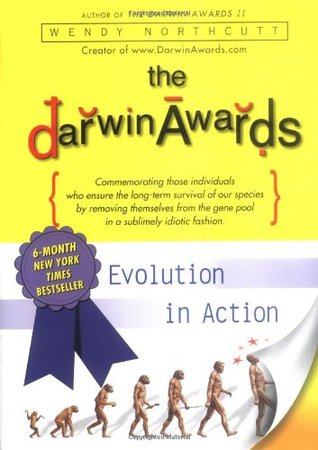 The Darwin Awards Evolution In Action By Wendy Northcutt - 22 people surely win darwin award