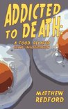 Addicted to Death by Matthew Redford