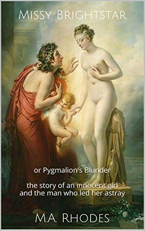 Missy Brightstar: or Pygmalion's Blunder the story of an innocent girl and the man who led her astray