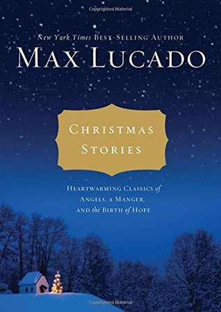 Christmas Stories: Heartwarming Classics of Angels, a Manger, and the Birth of Hope - Max Lucado