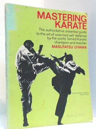 Mastering Karate: The Authoritative, Essential Guide to the Art of Unarmed Self-Defense by the World-famed Karate Champion and Teacher