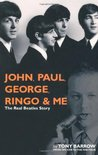 John, Paul, George, Ringo and Me: The Real Beatles Story
