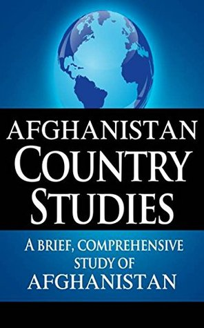 AFGHANISTAN Country Studies: A brief, comprehensive study of Afghanistan
