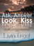 Ask, Answer, Look, Kiss by Livia Frost