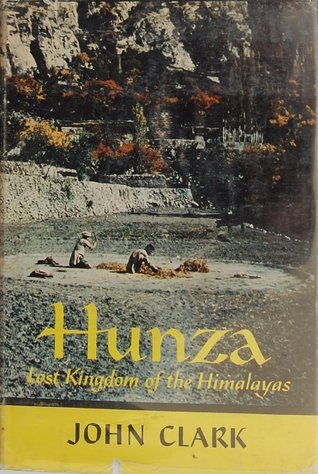 Hunza: The Lost Kingdom of the Himalayas