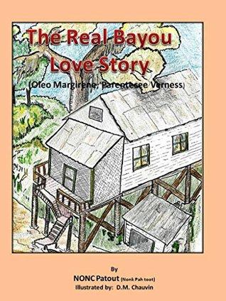 "The Real Bayou Love Story: ""Oleo Margirene, Parentecee Verness"""