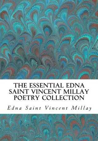 The Essential Edna Saint Vincent Millay Poetry Collection