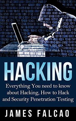 Hacking: Everything You need to know about Hacking, How to Hack and Security Penetration Testing