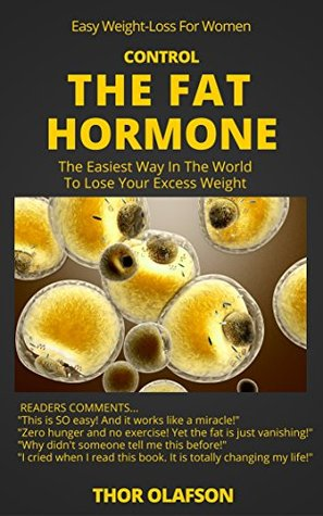 EASY WEIGHT LOSS FOR WOMEN - CONTROL THE FAT HORMONE: The Easiest Way In The World To Lose Your Excess Weight