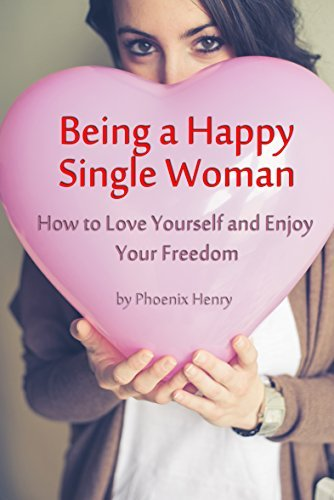 Being a Happy Single Woman - How to Love Yourself and Enjoy Your Freedom: The secrets of achieving everything you've ever dreamed of, finding happiness and making your life perfect.