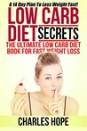 Low Carb Diet Secrets: The Ultimate Low Carb Diet Book!: A 14 Day Plan To Lose Weight Fast! (Lose weight fast, Fast weight loss, Diet plan, Lose weight, Weight loss)
