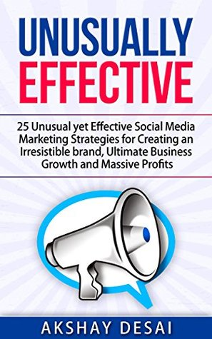 unusually effective-25 unusual yet effective social media marketing strategies for creating an irresistible brand, ultimate business growth and massive profits- akshay desai-marketing books-www.ifiweremarketing.com
