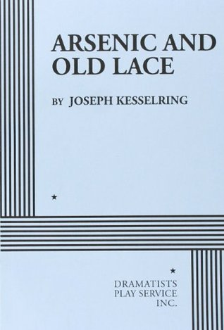Arsenic and Old Lace: A Play in Three Acts - Joseph Kesselring