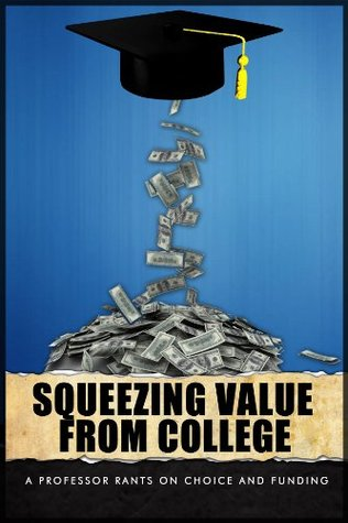 Squeezing Value From College--A Professor Rants on Choice and Funding
