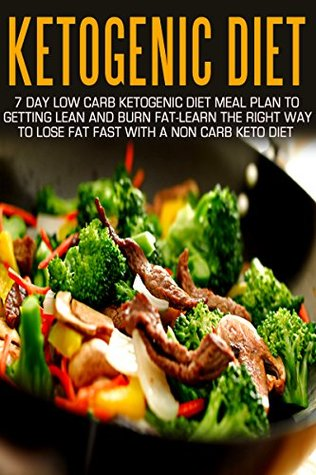 Ketogenic Diet: 7 Day Low Carb Ketogenic Diet Meal Plan To Getting Lean And Burn Fat-Learn The ...