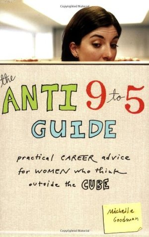 The Anti 9 to 5 Guide by Michelle Goodman