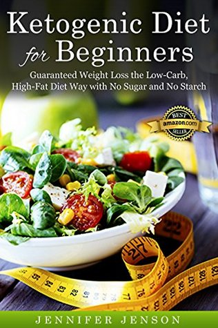 Ketogenic Diet for Beginners:Guaranteed Weight Loss the Low-Carb, High-Fat Diet Way with No Sugar and No Starch: (Ketogenic Diet for Beginners,Ketogenic diet,ketogenic diet cookbook,ketogenic diet)