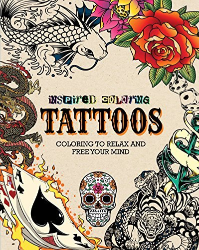 Inspired Coloring Tattoos: Coloring to Relax and Free Your Mind