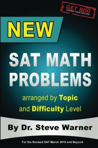 New SAT Math Problems Arranged by Topic and Difficulty Level: For the Revised SAT March 2016 and Beyond