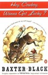 Hey Cowboy, Wanna Get Lucky? by Baxter Black