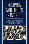 Solomon Northup's Kindred: The Kidnapping of Free Citizens Before the Civil War