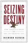 Seizing Destiny: How America Grew from Sea to Shining Sea
