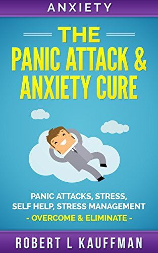 Anxiety: The Panic Attack & Anxiety Cure - Panic Attacks, Social Anxiety, Self Help, Stress Management