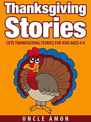 Children's Book: Thanksgiving Stories: Cute Thanksgiving Stories for Kids Ages 4-8 (Thanksgiving Books for Children)