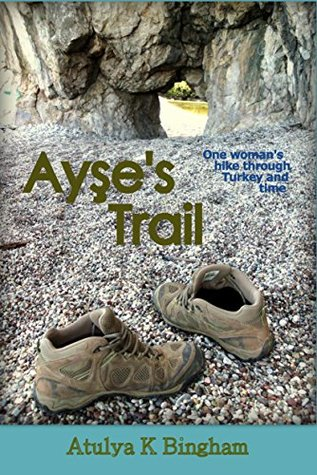 Ayse's Trail: One woman's hike through Turkey and time.