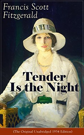 Tender Is the Night (The Original Unabridged 1934 Edition): Autobiographical Novel from the author of The Great Gatsby, The Beautiful and Damned, The Curious ... of Benjamin Button and Babylon Revisited