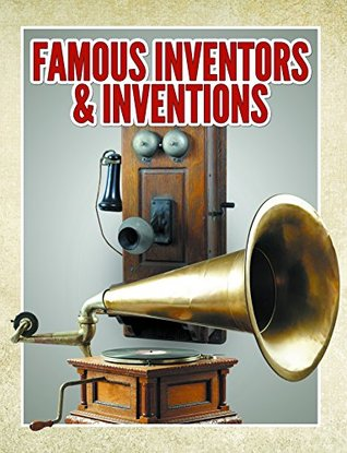 Famous Inventors & Inventions: Children's Books (Books For Kids Series)