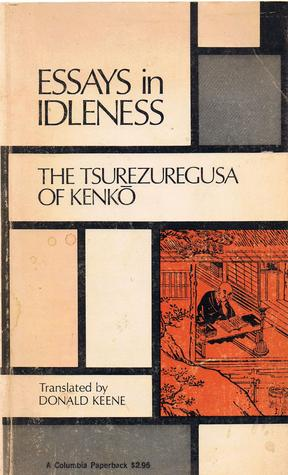 Essays in idleness the tsurezuregusa of kenk by yoshida kenk
