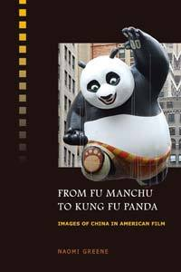 From Fu Manchu to Kung Fu Panda: Images of China in American Film