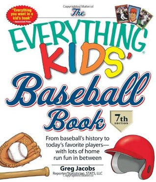 The Everything KIDS' Baseball Book: From baseball's history to today's favorite players—with lots of home run fun in between