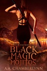 Black Magic & Mojitos by A.A. Chamberlynn
