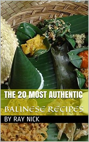 Indonesian Food: The 20 Most Authentic Balinese Recipes