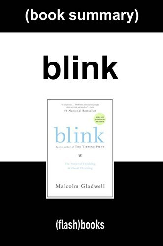 Blink: The Power of Thinking Without Thinking by Malcolm Gladwell: Book Summary