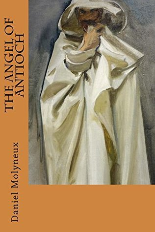 [EPUB] ✹ The Angel of Antioch  By Daniel Molyneux – Vejega.info