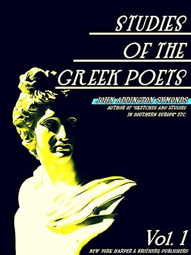 Studies of the Greek Poets Volume 1 (of 2) (Studies of the Greek Poets Series)