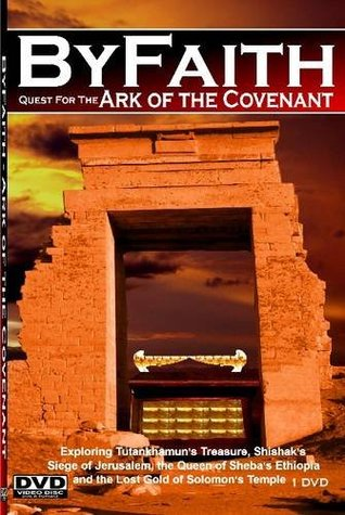 ByFaith - Quest for the Ark of the Covenant: Tutankhamun's Treasure, Pharaoh Shishak's Siege of Jerusalem, the Queen of Sheba's Ethiopia and the Lost Gold of Solomon's Temple