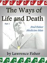 The Ways of Life and Death, Part 1: Fred Fisher, Medicine Man