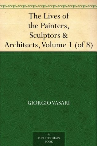 The Lives of the Painters, Sculptors & Architects, Volume 1 (of 8)