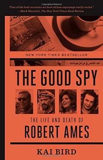 The Good Spy: The Life and Death of Robert Ames por Kai Bird