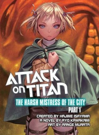 Attack on Titan: The Harsh Mistress of the City, Part 1 (Attack on Titan: The Harsh Mistress of the City, #1)
