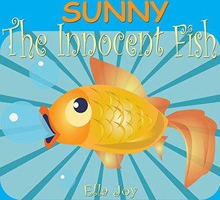 Books For Kids: SUNNY - The Innocent Fish: Bedtime Stories For Kids Ages 4-6 6-12 (Bedtime Storybook - Kids Adventure Books - Children Books - Free Stories - Kids Mystery - Kids Fantasy Books)