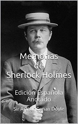 Memorias de Sherlock Holmes -Edición Española - Anotado: Edición Española - Anotado